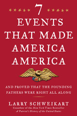 Seven Events That Made America America: <span>And Proved That the Founding Fathers Were Right All Along</span>