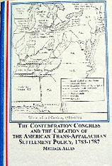 The Confederation Congress and the Creation of the American Trans-Appalachian Settlement Policy