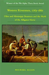 Western Rivermen, 1763-1861 – Ohio and Mississippi Boatmen and the Myth of the Alligator Horse